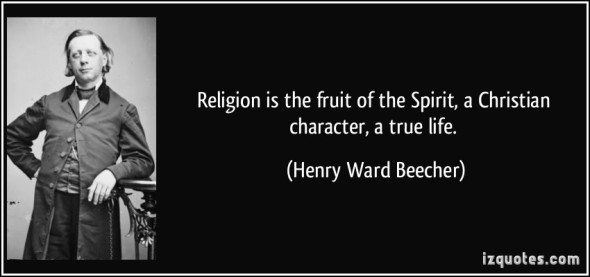 quote-religion-is-the-fruit-of-the-spirit-a-christian-character-a-true-life-henry-ward-beecher-387750