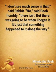 winnie-the-pooh-quote-i-dont-see-much-sense-in-that-said-rabbit-no-sai